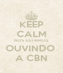 KEEP CALM NOS ESTAMOS OUVINDO  A CBN - Personalised Poster A4 size