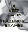 KEEP CALM  nos FAZEMOS  EXAMES - Personalised Poster A4 size