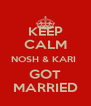 KEEP CALM NOSH & KARI  GOT MARRIED - Personalised Poster A4 size