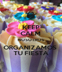 KEEP CALM NOSOTROS ORGANIZAMOS  TU FIESTA - Personalised Poster A4 size