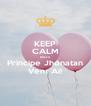 KEEP CALM Nosso Príncipe Jhonatan Vem Ai! - Personalised Poster A4 size