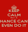KEEP CALM NOT A CHANCE CAN'T EVEN DO IT - Personalised Poster A4 size