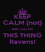 KEEP CALM (not) AND Let's DO THIS THING Ravens! - Personalised Poster A4 size