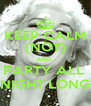 KEEP CALM (NOT)  AND... PARTY ALL  NIGHT LONG - Personalised Poster A4 size