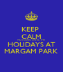 KEEP  CALM NOT LONG UNTIL THE HOLIDAYS AT MARGAM PARK - Personalised Poster A4 size