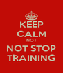 KEEP CALM NOT  NOT STOP  TRAINING - Personalised Poster A4 size
