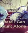KEEP CALM Not Pressed Over A Prom Date I Can Stunt Alone - Personalised Poster A4 size