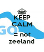 KEEP CALM  = not zeeland - Personalised Poster A4 size