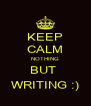 KEEP CALM NOTHING BUT  WRITING :) - Personalised Poster A4 size