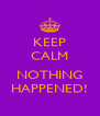 KEEP CALM  NOTHING HAPPENED! - Personalised Poster A4 size