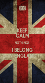 KEEP CALM NOTHING!!! I BELONG IN ENGLAND - Personalised Poster A4 size