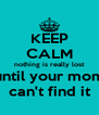 KEEP CALM nothing is really lost until your mom can't find it - Personalised Poster A4 size
