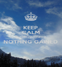 KEEP CALM NOTHING VENTURED NOTHING GAINED  - Personalised Poster A4 size