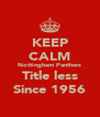 KEEP CALM Nottingham Panthers Title less Since 1956 - Personalised Poster A4 size