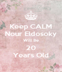 Keep CALM Nour Eldosoky Will Be 20 Years Old - Personalised Poster A4 size