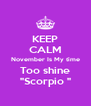 "KEEP CALM November Is My time Too shine ""Scorpio "" - Personalised Poster A4 size"
