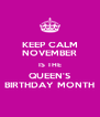 KEEP CALM NOVEMBER IS THE QUEEN'S BIRTHDAY MONTH - Personalised Poster A4 size