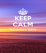 KEEP CALM Novembre 2015   - Personalised Poster A4 size