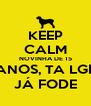 KEEP CALM NOVINHA DE 15  ANOS, TA LGD JÁ FODE - Personalised Poster A4 size