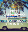 KEEP CALM NOVIO WE ARE GOING TO ARUBA 2 MONTHS - Personalised Poster A4 size
