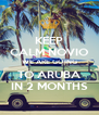 KEEP CALM NOVIO WE ARE GOING TO ARUBA IN 2 MONTHS - Personalised Poster A4 size