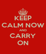 KEEP CALM NOW AND CARRY ON - Personalised Poster A4 size