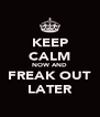 KEEP CALM NOW AND FREAK OUT LATER - Personalised Poster A4 size