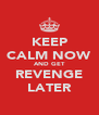 KEEP CALM NOW AND GET REVENGE LATER - Personalised Poster A4 size