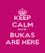 KEEP CALM NOW BUKAS ARE HERE - Personalised Poster A4 size