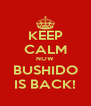 KEEP CALM NOW BUSHIDO IS BACK! - Personalised Poster A4 size