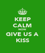 KEEP CALM NOW GIVE US A KISS - Personalised Poster A4 size