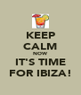 KEEP CALM NOW IT'S TIME FOR IBIZA! - Personalised Poster A4 size