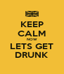 KEEP CALM NOW LETS GET DRUNK - Personalised Poster A4 size