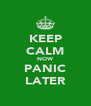 KEEP CALM NOW PANIC LATER - Personalised Poster A4 size