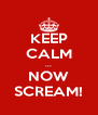 KEEP CALM ... NOW SCREAM! - Personalised Poster A4 size