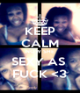 KEEP CALM NOW SHE SEXY AS  FUCK <3 - Personalised Poster A4 size