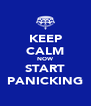 KEEP CALM NOW START PANICKING - Personalised Poster A4 size