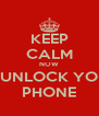 KEEP CALM NOW UNLOCK YO PHONE - Personalised Poster A4 size