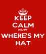 KEEP CALM NOW WHERE'S MY HAT - Personalised Poster A4 size