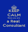KEEP CALM Now you are a Real  Consultant - Personalised Poster A4 size