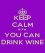 KEEP CALM NOW YOU CAN DRINK WINE - Personalised Poster A4 size