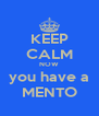 KEEP CALM NOW you have a MENTO - Personalised Poster A4 size