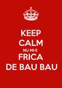 KEEP CALM NU MI-E FRICA DE BAU BAU - Personalised Poster A4 size
