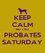 KEEP CALM NU TAU PROBATES SATURDAY - Personalised Poster A4 size