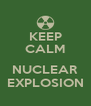 KEEP CALM  NUCLEAR EXPLOSION - Personalised Poster A4 size