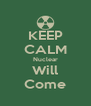 KEEP CALM Nuclear Will Come - Personalised Poster A4 size