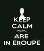 KEEP CALM NUFC ARE  IN EROUPE - Personalised Poster A4 size