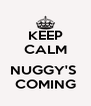 KEEP CALM  NUGGY'S  COMING - Personalised Poster A4 size