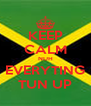 KEEP CALM NUH EVERYTING TUN UP - Personalised Poster A4 size