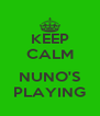 KEEP CALM  NUNO'S PLAYING - Personalised Poster A4 size